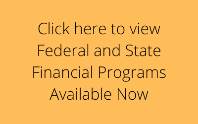 Click here to view Federal and State Financial Programs Available Now